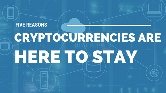 Five Reasons Cryptocurrencies Are Here to Stay [533 Words] - article > 500 - Article Blizzard