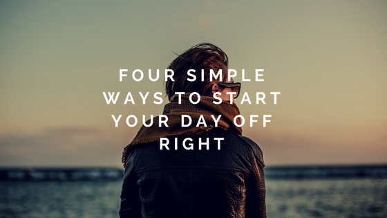 Four Simple Ways to Start Your Day Off Right [515 Words]