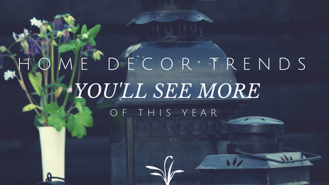 Home Décor Trends You'll See More of This Year [573 Words]
