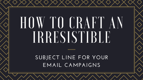How to Craft an Irresistible Subject Line for Your Email Campaigns [515 Words]