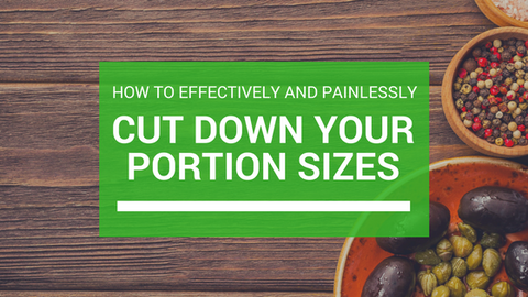 How to Effectively and Painlessly Cut Down Your Portion Sizes [618 Words] - article > 600 - Article Blizzard