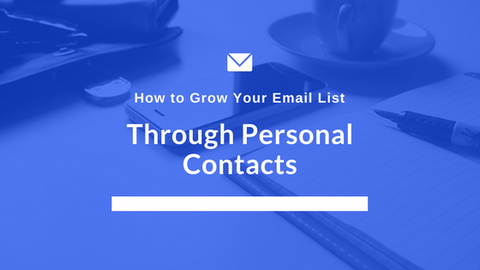 How to Grow Your Email List Through Personal Contacts [639 Words]