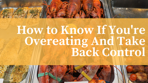 How to Know If You're Overeating and Take Back Control [627 Words]