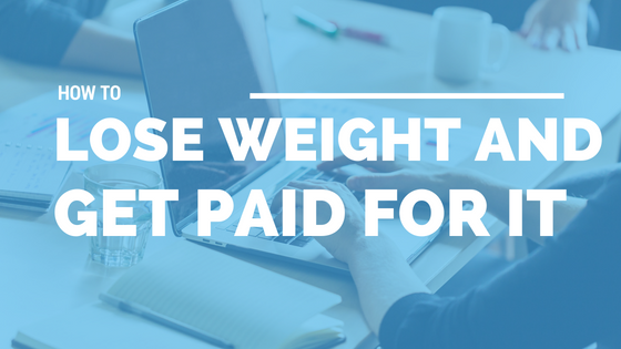 How to Lose Weight and Get Paid for It [540 Words] - article > 500 - Article Blizzard