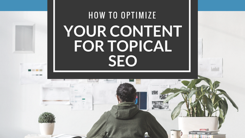 How to Optimize Your Content for Topical SEO [600 Words]