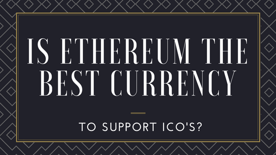 Is Ethereum The Best Currency to Support ICOs? [751 Words]