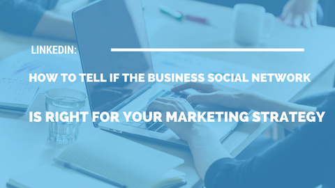 LinkedIn: How to Tell If the Business Social Network Is Right for Your Marketing Strategy [511 Words] - article > 500 - Article Blizzard