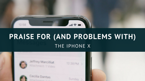 Praise (And Problems) For The iPhone X [560 Words]