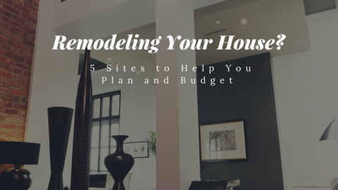 Remodeling Your House? 5 Sites to Help You Plan and Budget [502 Words] - article > 500 - Article Blizzard