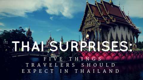 Thai Surprises: Five Things Travelers Should Expect in Thailand [533 Words]