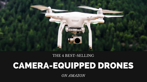 The 4 Best-Selling Camera-Equipped Drones on Amazon [619 Words]