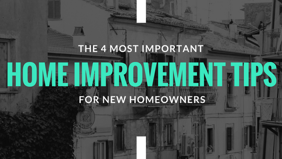 The 4 Most Important Home Improvement Tips for New Homeowners [641 Words] - article > 600 - Article Blizzard