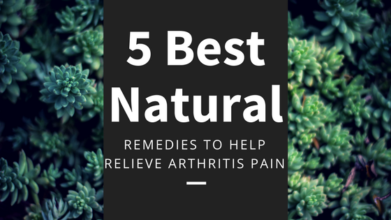 The 5 Best Natural Remedies to Help Relieve Arthritis Pain [636 Words] - article > 600 - Article Blizzard