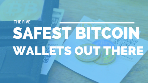The 5 Safest Bitcoin Wallets Out There [527 Words]