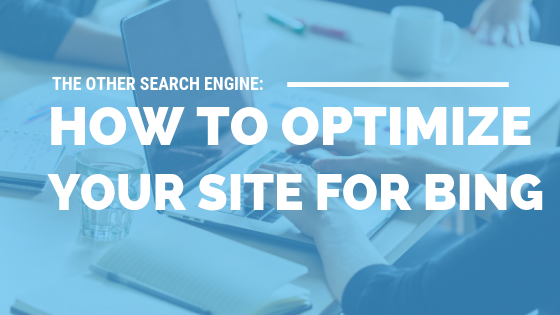 The Other Search Engine: How to Optimize Your Site for Bing [515 Words]