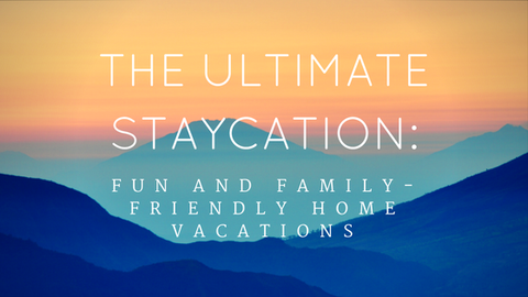 The Ultimate Staycation: Fun and Family-Friendly Home Vacations [586 Words] - article > 500 - Article Blizzard