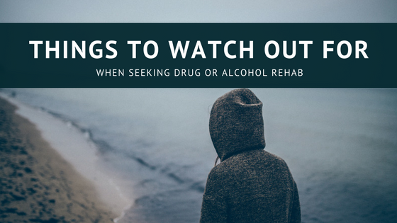 Things to Watch Out for When Seeking Drug or Alcohol Rehab [588 Words]