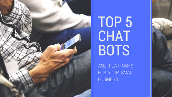 Top 5 Chat Bots and Platforms for Your Small Business [607 Words]