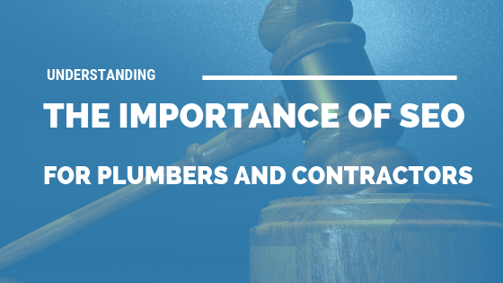 Understanding the Importance of SEO For Plumbers and Contractors [629 Words]