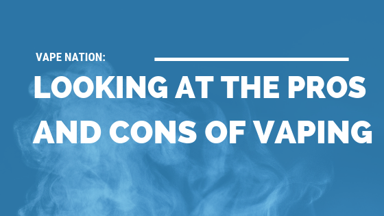 Vape Nation: Looking at The Pros and Cons of Vaping [509 Words]