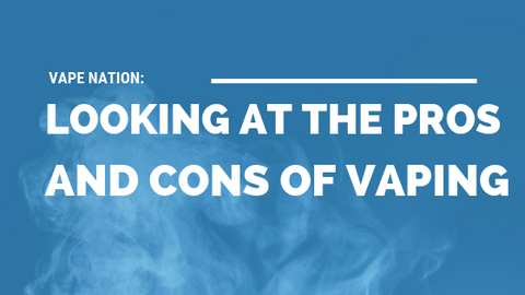 Vape Nation: Looking at The Pros and Cons of Vaping [509 Words] - article > 500 - Article Blizzard