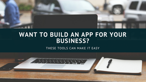 Want to Build an App for Your Business? These Tools Can Make It Easy [721 Words]
