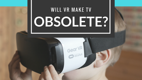 Will Virtual Reality Make TV Obsolete? [566 Words]