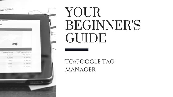 Your Beginner's Guide to Google Tag Manager [525 Words]