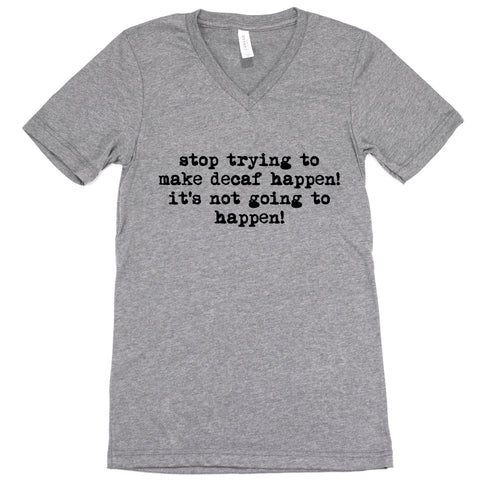 Stop Trying To Make Decaf Happen Unisex Adult Tee