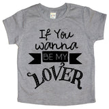If You Wanna Be My Lover Infant-Youth Tee
