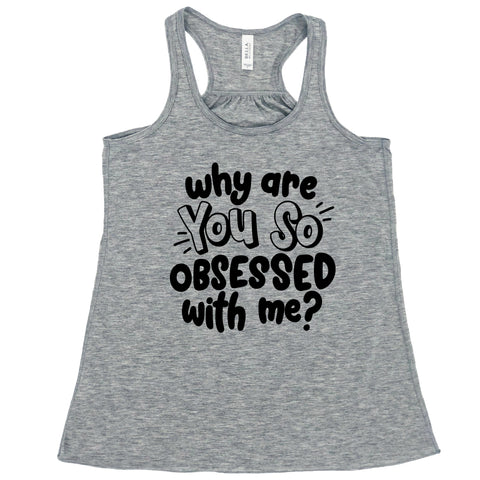 Why Are You So Obsessed With Me?  Womens Tank