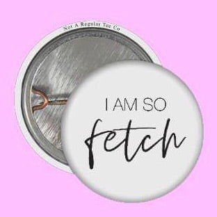 I Am So Fetch Button