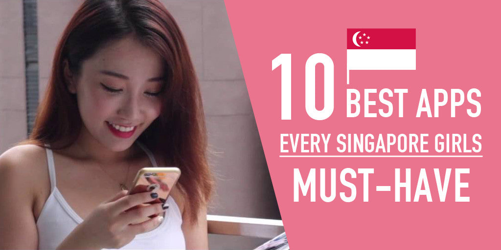 10 Best Apps Every Singapore Girls Must-Have