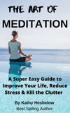 THE ART OF MEDITATION: a Super Easy Guide to Improve Your Life, Reduce Stress and Kill the Clutter