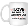 I Love the Smell of Essential Oils in the Morning Mug