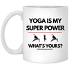 Yoga is My Super Power - What's Yours? Coffee Mug