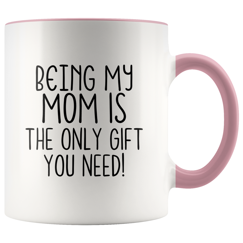 Being My Mom is the Only Gift You Need Mug