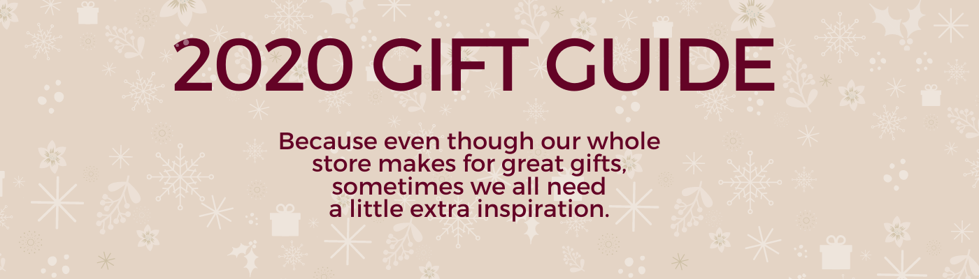 2020 Gift Guide Because even though our whole store makes for great gifts, sometimes we all need a little extra inspiration.