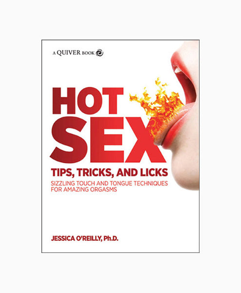 Hot Sex: Tips, Tricks, and Licks -- Sizzling Touch and Tongue Techniques for Amazing Orgasms