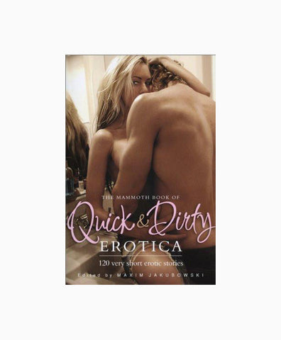 Mammoth Book of Quick and Dirty Erotica: 120 Very Short Erotic Stories