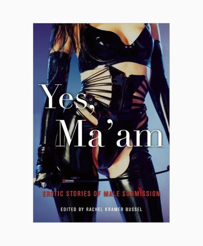Yes Ma'am: Erotic Stories of Male Submission