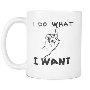 I Do What I Want Funny Coffee Mug Middle Finger 11 Oz - Drinkware