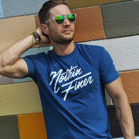 NOTHIN FINER MEN'S TEE