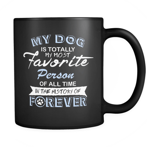 My Dog is my Most Favorite Person - 11oz Mug