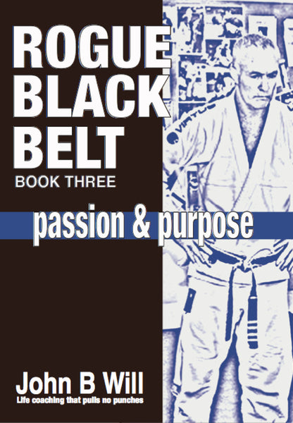 Rogue Black Belt: Book 3: Passion and Purpose