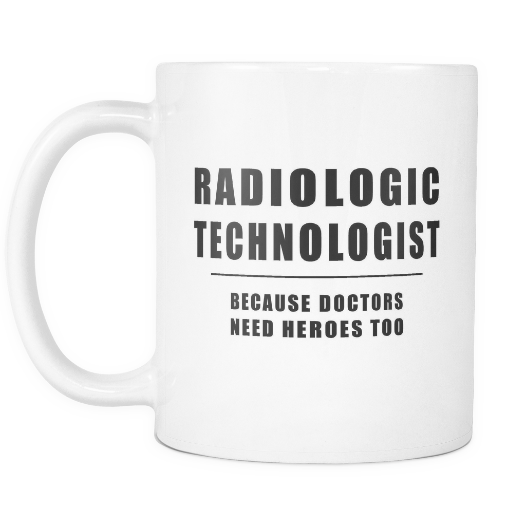 Radiologic Technologist Because Doctors Need Heroes Too Mug