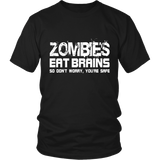 Zombies Eat Brains, So Don't Worry, You're Safe - Zombie Apokalypse Funny Shirt Gift