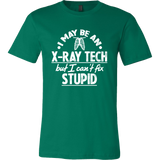 I May Be An X-Ray Tech But I Can't Fix Stupid Shirts For Men 02