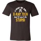 I May Be An X-Ray Tech But I Can't Fix Stupid Shirts For Men 01
