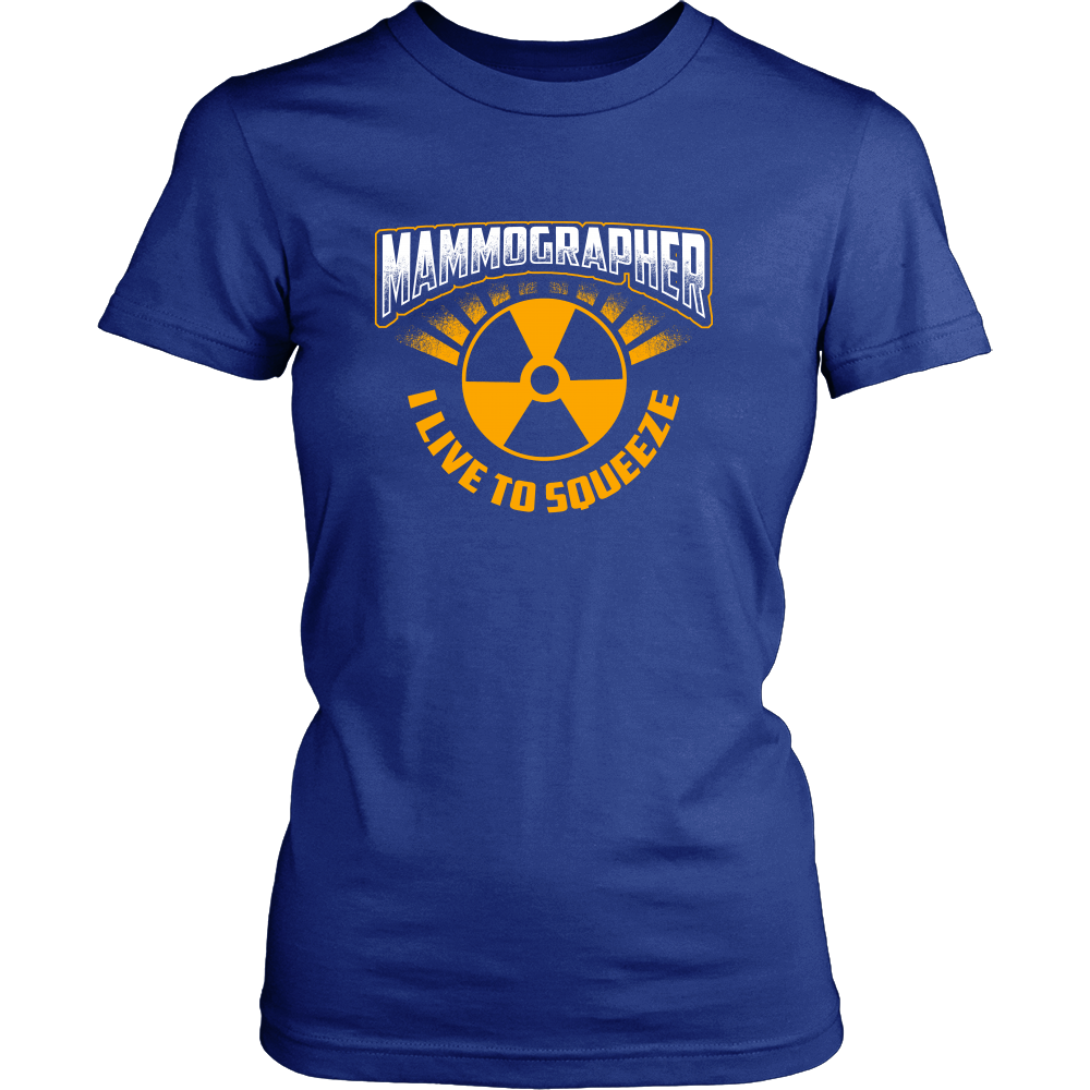 Mammographer - I Live To Squeeze Shirts For Women